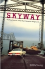 Skyway : The True Story of Tampa Bay's Signature Bridge and the Man Who Brought It Down - eBook