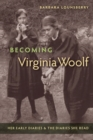 Becoming Virginia Woolf : Her Early Diaries and the Diaries She Read - Book