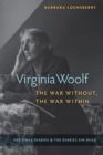 Virginia Woolf, the War Without, the War Within : Her Final Diaries and the Diaries She Read - Book
