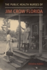 The Public Health Nurses of Jim Crow Florida - Book