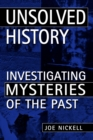 Unsolved History : Investigating Mysteries of the Past - eBook