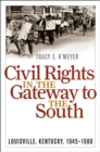 Civil Rights in the Gateway to the South : Louisville, Kentucky, 1945-1980 - eBook