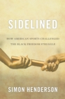 Sidelined : How American Sports Challenged the Black Freedom Struggle - eBook