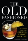 The Old Fashioned : An Essential Guide to the Original Whiskey Cocktail - eBook