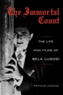 The Immortal Count : The Life and Films of Bela Lugosi - eBook