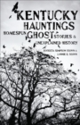 Kentucky Hauntings : Homespun Ghost Stories and Unexplained History - eBook