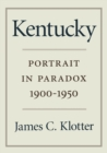 Kentucky : Portrait in Paradox, 1900-1950 - eBook