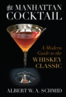The Manhattan Cocktail : A Modern Guide to the Whiskey Classic - eBook