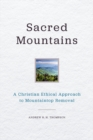 Sacred Mountains : A Christian Ethical Approach to Mountaintop Removal - eBook