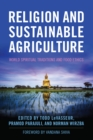 Religion and Sustainable Agriculture : World Spiritual Traditions and Food Ethics - eBook