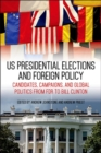 US Presidential Elections and Foreign Policy : Candidates, Campaigns, and Global Politics from FDR to Bill Clinton - eBook