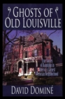 Ghosts of Old Louisville : True Stories of Hauntings in America's Largest Victorian Neighborhood - eBook