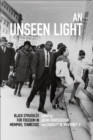 An Unseen Light : Black Struggles for Freedom in Memphis, Tennessee - eBook