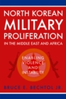 North Korean Military Proliferation in the Middle East and Africa : Enabling Violence and Instability - eBook