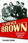 Clarence Brown : Hollywood's Forgotten Master - eBook