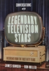 Conversations with Legendary Television Stars : Interviews from the First Fifty Years - Book