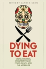 Dying to Eat : Cross-Cultural Perspectives on Food, Death, and the Afterlife - Book