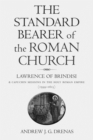 The Standard Bearer of the Roman Church : Lawrence of Brindisi and Capuchin Missions in the Holy Roman Empire (1599-1613) - Book