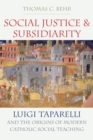 Social Justice and Subsidiarity : Luigi Taparelli and the Origins of Modern Catholic Social Thought - Book