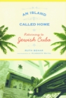 An Island Called Home : Returning to Jewish Cuba - eBook