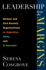 Leadership From the Margins : Women and Civil Society Organizations in Argentina, Chile, and El Salvador - eBook