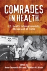 Comrades in Health : U.S. Health Internationalists, Abroad and at Home - eBook