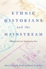 Ethnic Historians and the Mainstream : Shaping America's Immigration Story - eBook