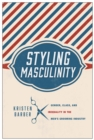 Styling Masculinity : Gender, Class, and Inequality in the Men's Grooming Industry - eBook