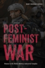 Post-Feminist War : Women in the Media-Military-Industrial Complex - Book
