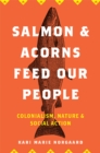 Salmon and Acorns Feed Our People : Colonialism, Nature, and Social Action - eBook