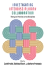 Investigating Interdisciplinary Collaboration : Theory and Practice across Disciplines - eBook