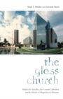 The Glass Church : Robert H. Schuller, the Crystal Cathedral, and the Strain of Megachurch Ministry - Book