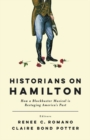 Historians on Hamilton : How a Blockbuster Musical Is Restaging America's Past - eBook