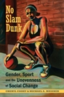No Slam Dunk : Gender, Sport and the Unevenness of Social Change - Book