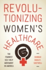 Revolutionizing Women's Healthcare : The Feminist Self-Help Movement in America - eBook