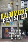 Baltimore Revisited : Stories of Inequality and Resistance in a U.S. City - eBook