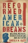 Reformed American Dreams : Welfare Mothers, Higher Education, and Activism - Book