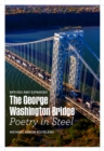 The George Washington Bridge : Poetry in Steel - eBook