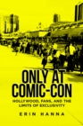 Only at Comic-Con : Hollywood, Fans, and the Limits of Exclusivity - eBook