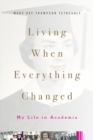 Living When Everything Changed : My Life in Academia - eBook