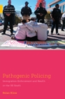 Pathogenic Policing : Immigration Enforcement and Health in the U.S. South - eBook