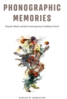 Phonographic Memories : Popular Music and the Contemporary Caribbean Novel - eBook
