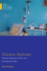 Chronic Failures : Kidneys, Regimes of Care, and the Mexican State - eBook
