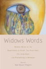Widows' Words : Women Write on the Experience of Grief, the First Year, the Long Haul, and Everything in Between - Book