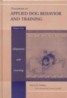 Handbook of Applied Dog Behavior and Training : Adaptation and Learning - Book
