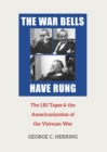 The War Bells Have Rung : The LBJ Tapes and the Americanization of the Vietnam War - eBook