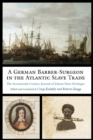 A German Barber-Surgeon in the Atlantic Slave Trade : The Seventeenth-Century Journal of Johann Peter Oettinger - eBook