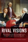 Rival Visions : How Jefferson and His Contemporaries Defined the Early American Republic - eBook