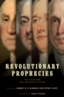Revolutionary Prophecies : The Founders and America's Future - eBook