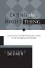 DOING THE RIGHT THING : COLLECTIVE ACTION & PROCEDURAL CHOICE IN NEW LEGISLATIVE PROCESS - eBook